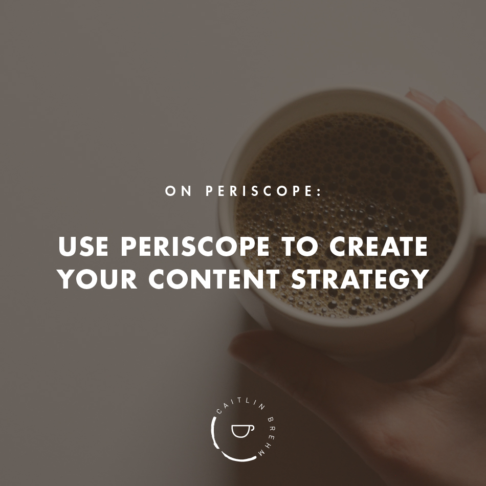How to use Periscope to create your content strategy