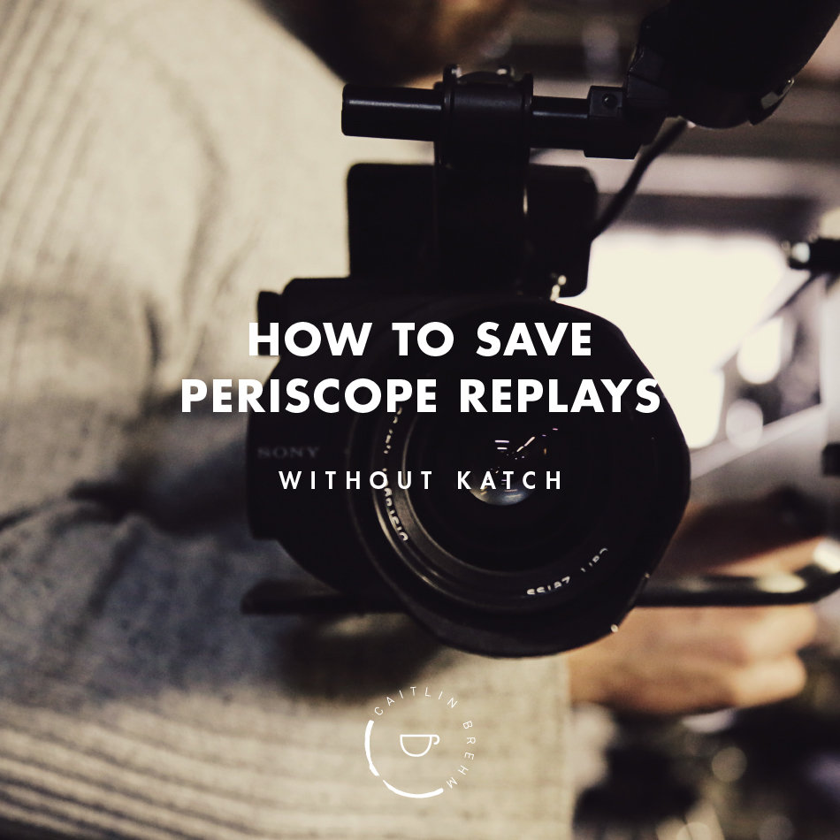 save periscope replays without katch